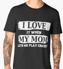I LOVE IT WHEN MY MOM LETS ME PLAY CRICKET T Shirt Hoodie Men's Premium T-Shirt