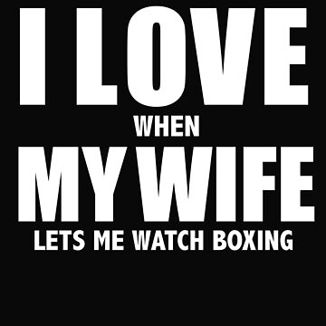 Love my wife when she lets me watch boxing whipped by losttribe