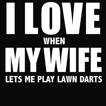 Love my wife when she lets me play lawn darts whipped by losttribe