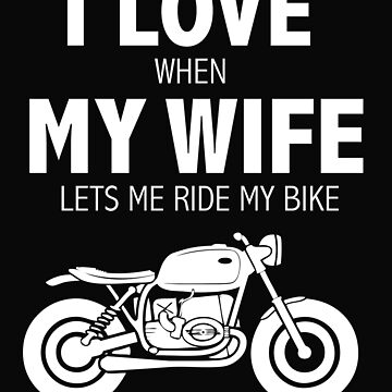 Love my wife when she lets me ride by bike biker whipped by losttribe