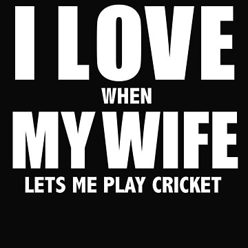 Love my wife when she lets me play cricket whipped by losttribe