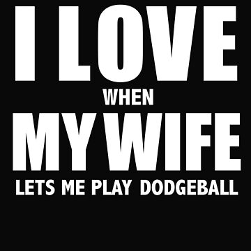 Love my wife when she lets me play dodgeball whipped by losttribe