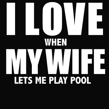 Love my wife when she lets me play pool whipped by losttribe