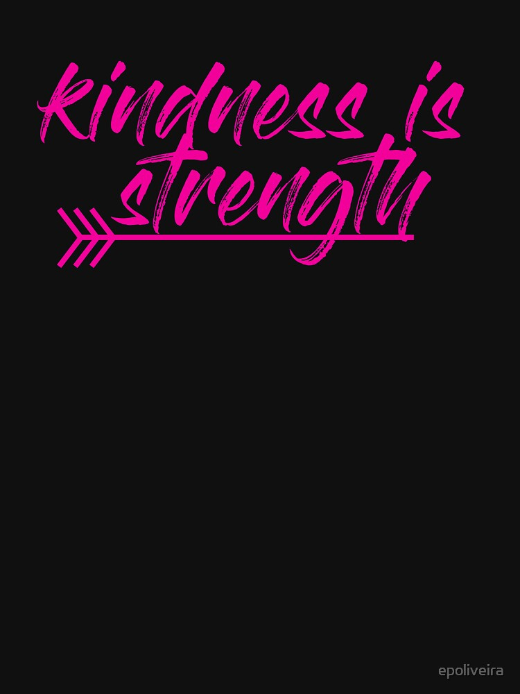 kindness is strength by epoliveira