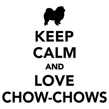 Keep calm and love Chow-chows by Designzz