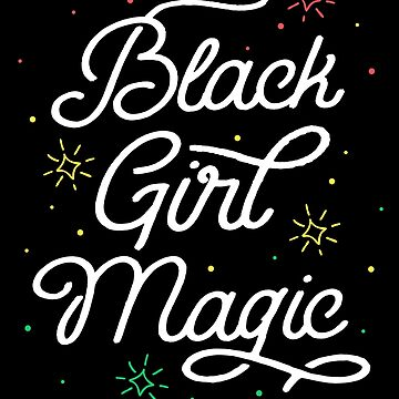 Black Girl Magic T-Shirt History Month Africa Melanin Pride by 14thFloor