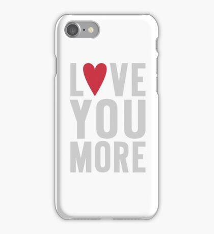 Love You More iPhone Case/Skin