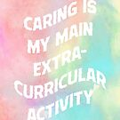 Caring is My Main Extracurricular Activity by Digital Crush
