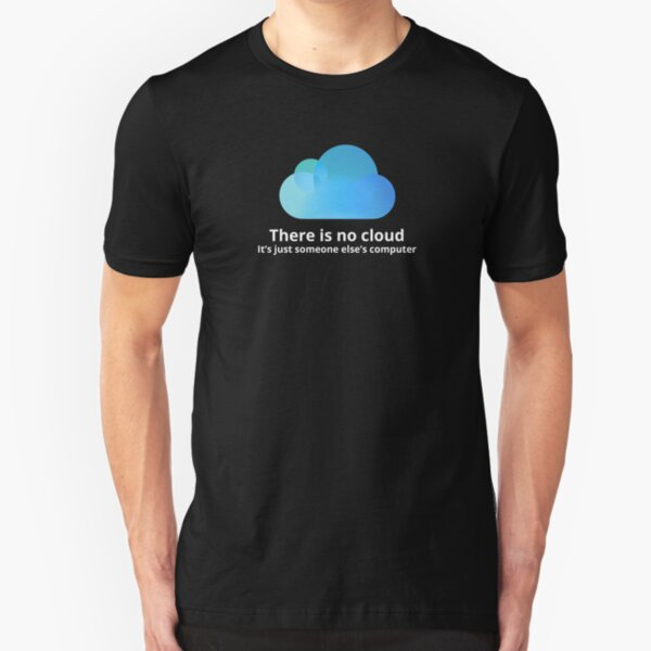 There is no cloud Slim Fit T-Shirt