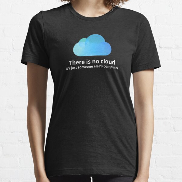 There is no cloud Essential T-Shirt