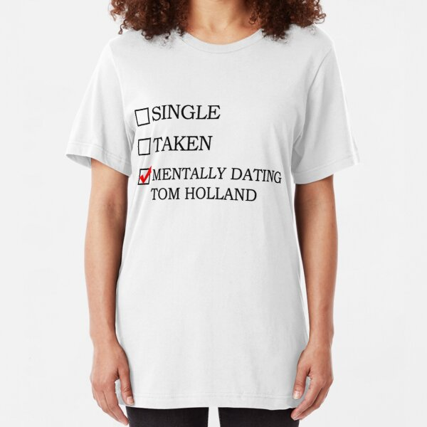 Mentally dating Tom Holland Slim Fit T-Shirt
