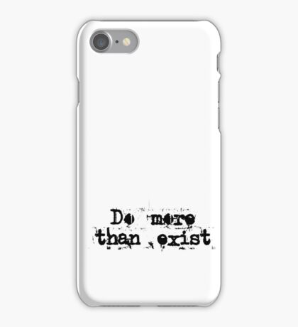 Do More Than Exist iPhone Case/Skin