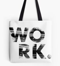 WORK. Tote Bag