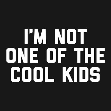 The Cool Kids Funny Quote by quarantine81