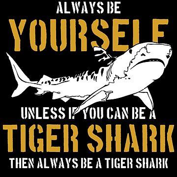 Tiger Shark Be a tiger shark by GeschenkIdee