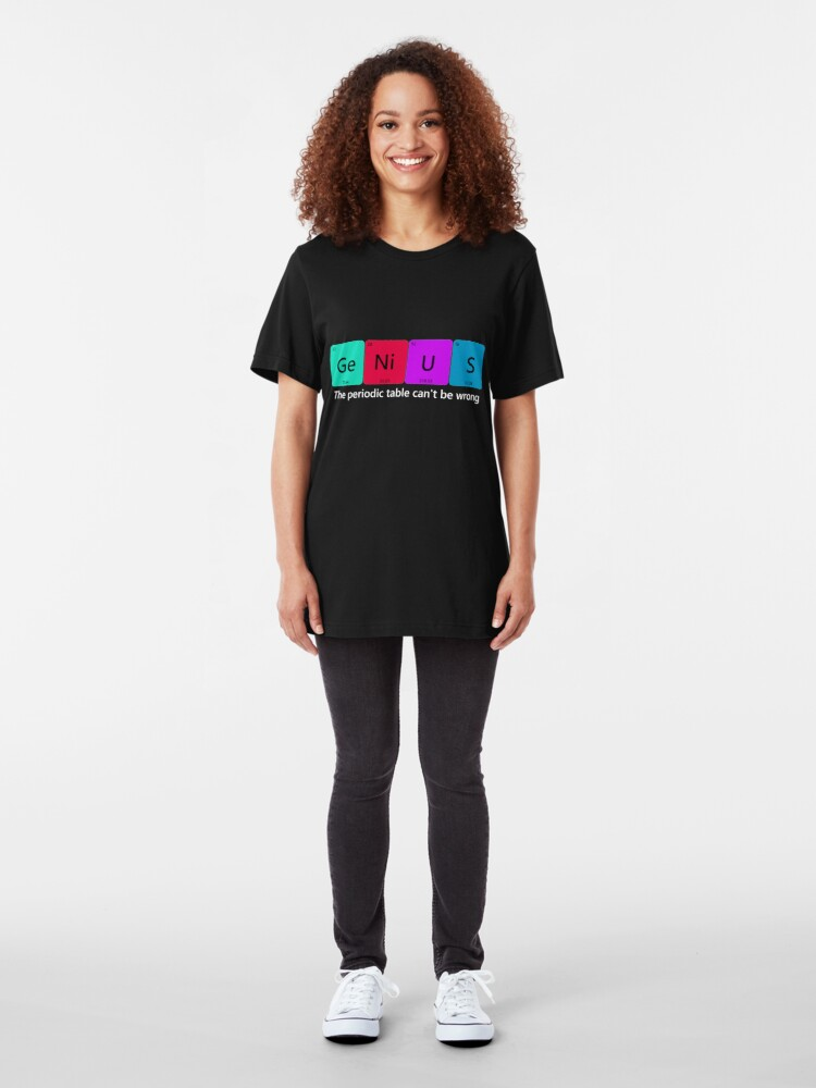 Alternate view of The Periodic table can't be wrong Slim Fit T-Shirt