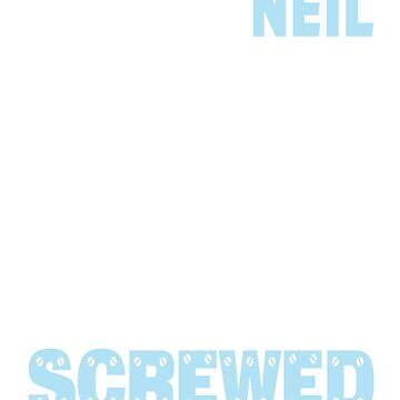 If Neil Can't Fix it We're All Screwed Old Blue by grouppixel