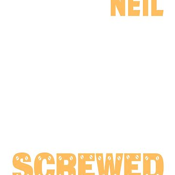 If Neil Can't Fix it We're All Screwed Old Yellow by grouppixel