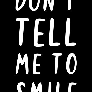 Don't Tell Me To Smile - Feminist by Nasmed