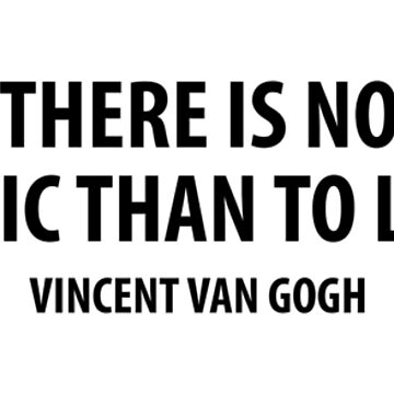I feel that there is nothing more truly artistic than to love people. - Vincent Van Gogh by designite