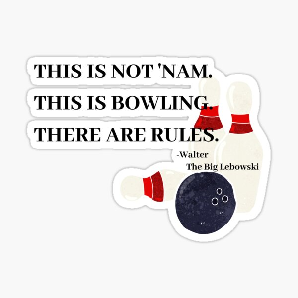 Walter the Big Lebowski Quote about Bowling Sticker