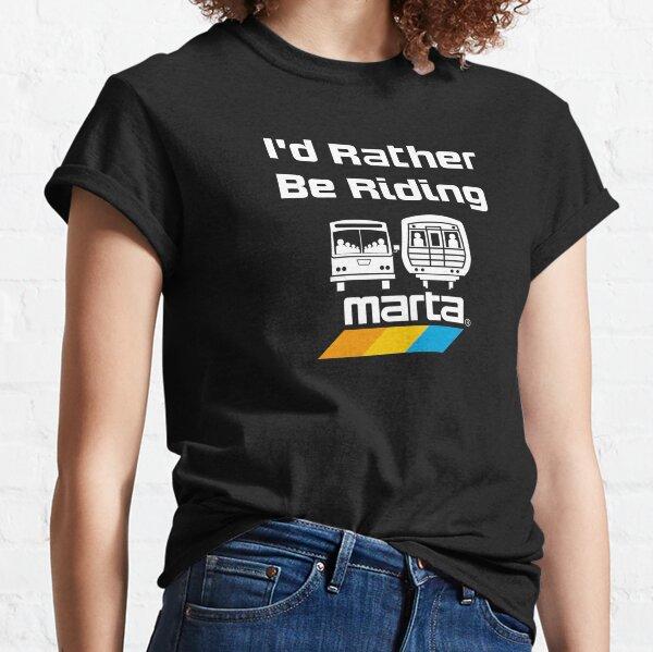 I'd Rather Be Riding Marta Classic T-Shirt