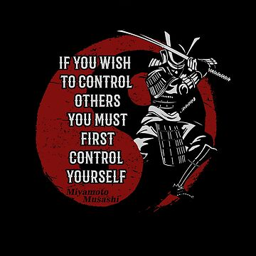 """Samurai Miyamoto Musashi,  """"If you wish to control others you must first control yourself""""  by MDAM"""