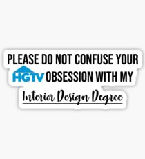 Please do not confuse your HGTV obsession with my INTERIOR DESIGN DEGREE Sticker
