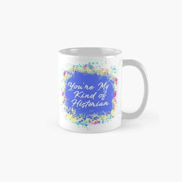You're My Kind of Historian - Gift for History Lovers Classic Mug