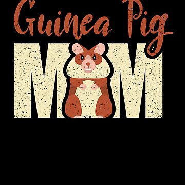 Guinea Pig Mom Pet Animal Mother Mommy Fur Parent by kieranight