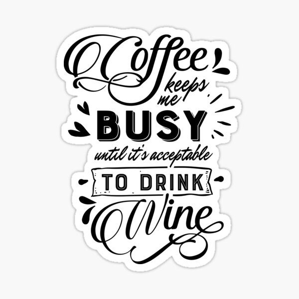 Coffee Keeps Me Busy until Wine - Quote Sticker