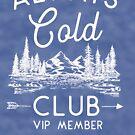 Always Cold Club VIP-Mitglied von kjanedesigns