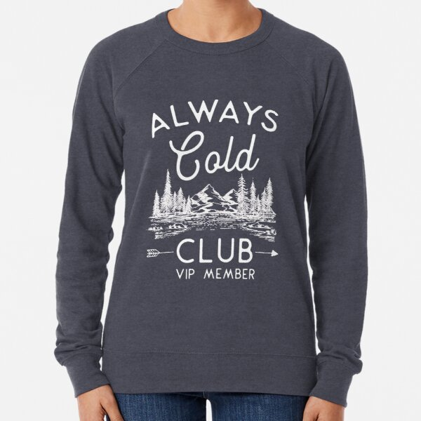 Always Cold Club VIP Member Lightweight Sweatshirt