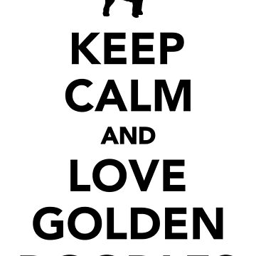 Keep calm and love Goldendoodles by Designzz
