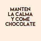Gifts in Spanish - Manten la Calma y Come Chocolate by LJCM