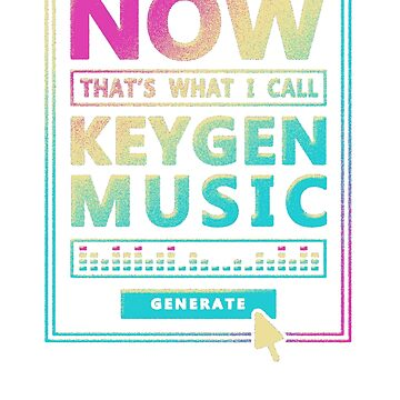 NOW THAT'S KEYGEN MUSIC! by DREWWISE