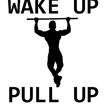 Wake Up Pull Up Pull Up Gift Idea Fitness by meypa