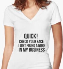 Check your face, I found a nose in my business  Women's Fitted V-Neck T-Shirt