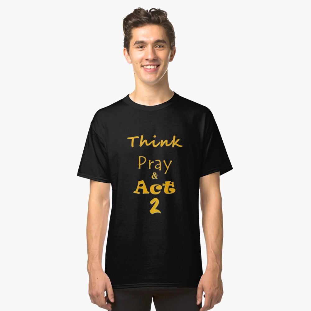 Success = Think, Pray, & Act 2 T-Shirt Classic T-Shirt Front