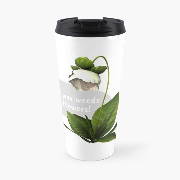May all your weeds be wildflowers! Travel Mug