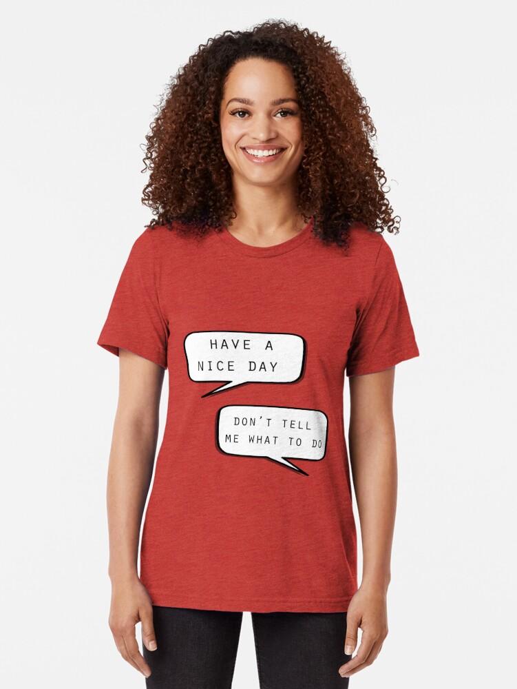 """Vista alternativa de Camiseta de tejido mixto """"Que tengas un buen día"""" """"No me digas qué hacer"""""""