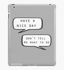 """Have a nice day""\""Don't tell me what to do"" iPad Case/Skin"
