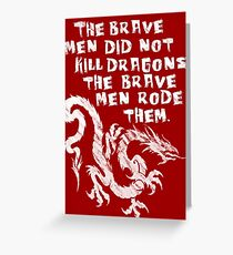 The brave men did not kill dragons Greeting Card