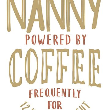 Nanny Powered By Coffee by cidolopez