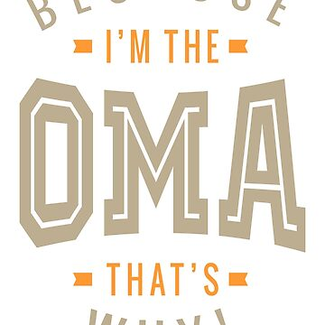 Because I'm The Oma by cidolopez
