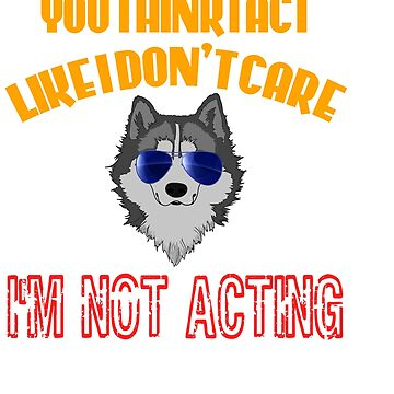 """""""You Think I Act Like I Don't Care I'm Not Acting"""" tee design for your and family this holiday!  by Customdesign200"""