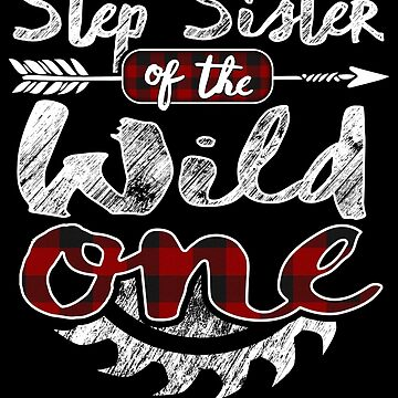 Step Sister of the Wild One Shirt Lumberjack Woodworker Buffalo Plaid red black plaid Woodworking saw dust 1st birthday baby shower bday carpenter carpentry by bulletfast