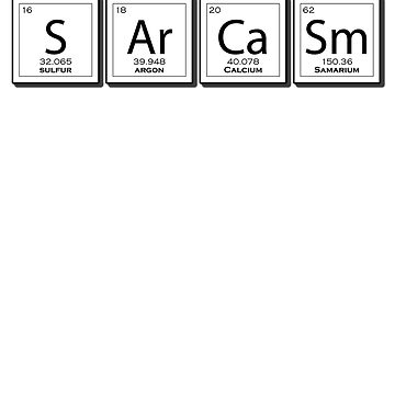 Sarcasm Periodic Elements Funny Science by jamescrowe1987