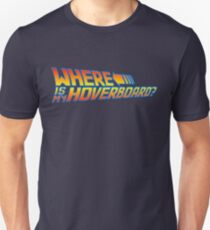 Where is my Hoverboard? Unisex T-Shirt