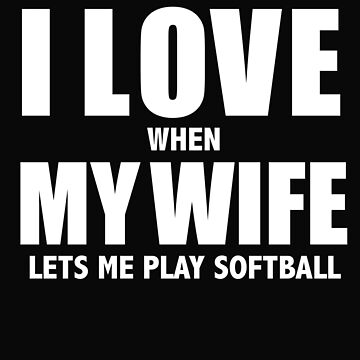 Love my wife when she lets me play softball whipped by losttribe